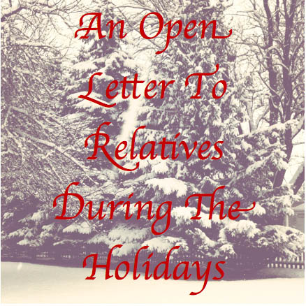 An Open Letter to Relatives During the Holidays