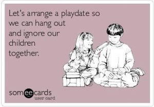 DO WE NEED PLAYDATES